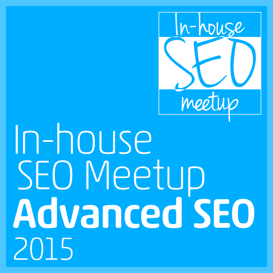 In-house SEO Meetup [Advanced SEO 2015] powered by CSS Nite